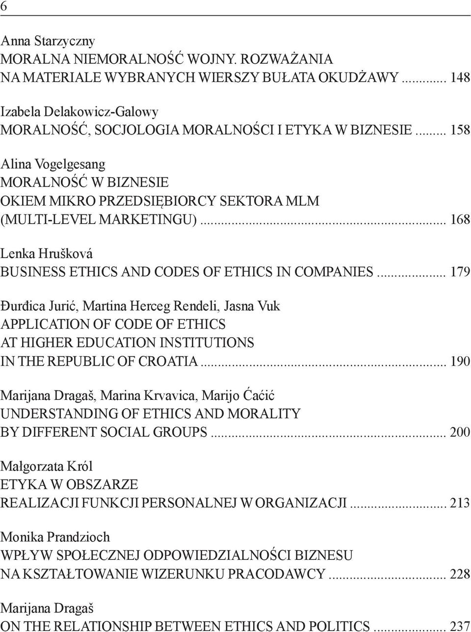 .. 179 Đurđica Jurić, Martina Herceg Rendeli, Jasna Vuk APPLICATION OF CODE OF ETHICS AT HIGHER EDUCATION INSTITUTIONS IN THE REPUBLIC OF CROATIA.
