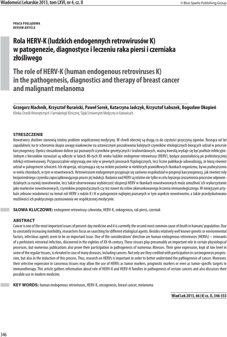HERV-K (human endogenous retroviruses K) in the pathogenesis, diagnostics and therapy of breast cancer and malignant melanoma Grzegorz Machnik, Krzysztof Rurański, Paweł Sorek, Katarzyna Jadczyk,