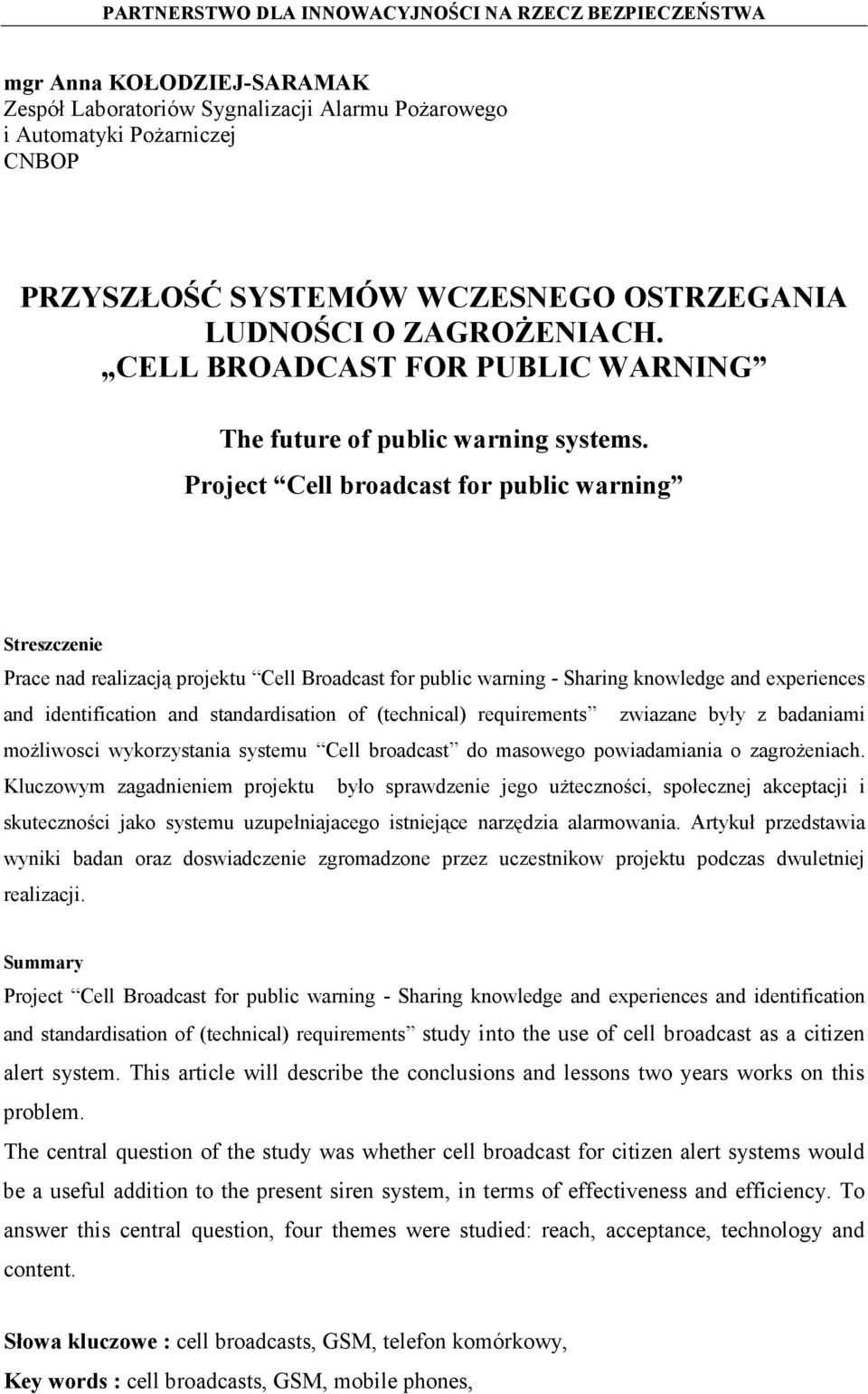 Project Cell broadcast for public warning Streszczenie Prace nad realizacją projektu Cell Broadcast for public warning - Sharing knowledge and experiences and identification and standardisation of