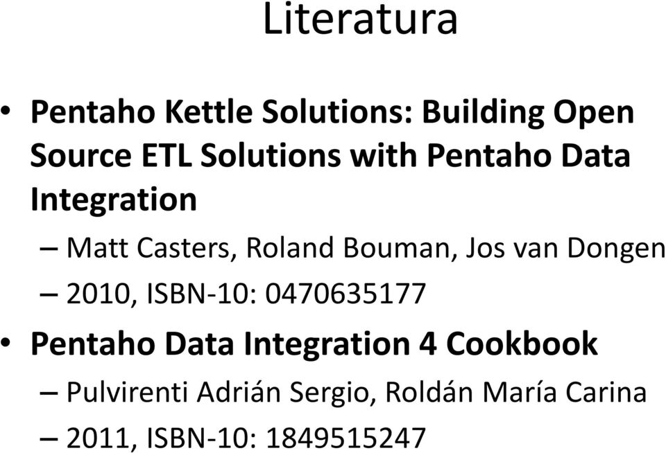 Jos van Dongen 2010, ISBN-10: 0470635177 Pentaho Data Integration 4