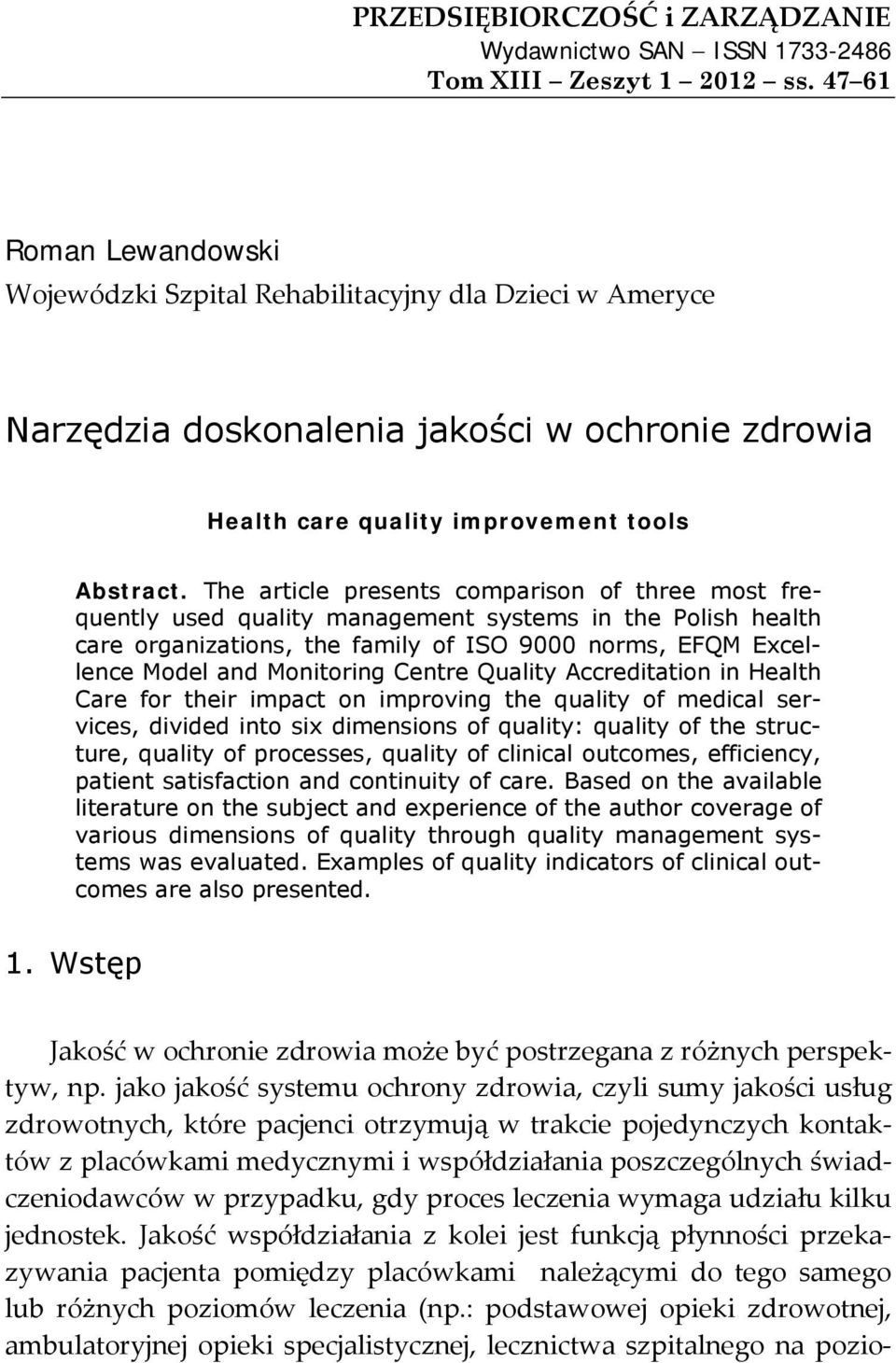 The article presents comparison of three most frequently used quality management systems in the Polish health care organizations, the family of ISO 9000 norms, EFQM Excellence Model and Monitoring
