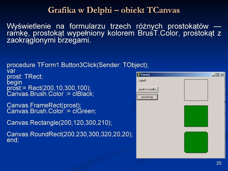 Button3Click(Sender: TObject); var prost: TRect; begin prost:= Rect(200,10,300,100); Canvas.Brush.