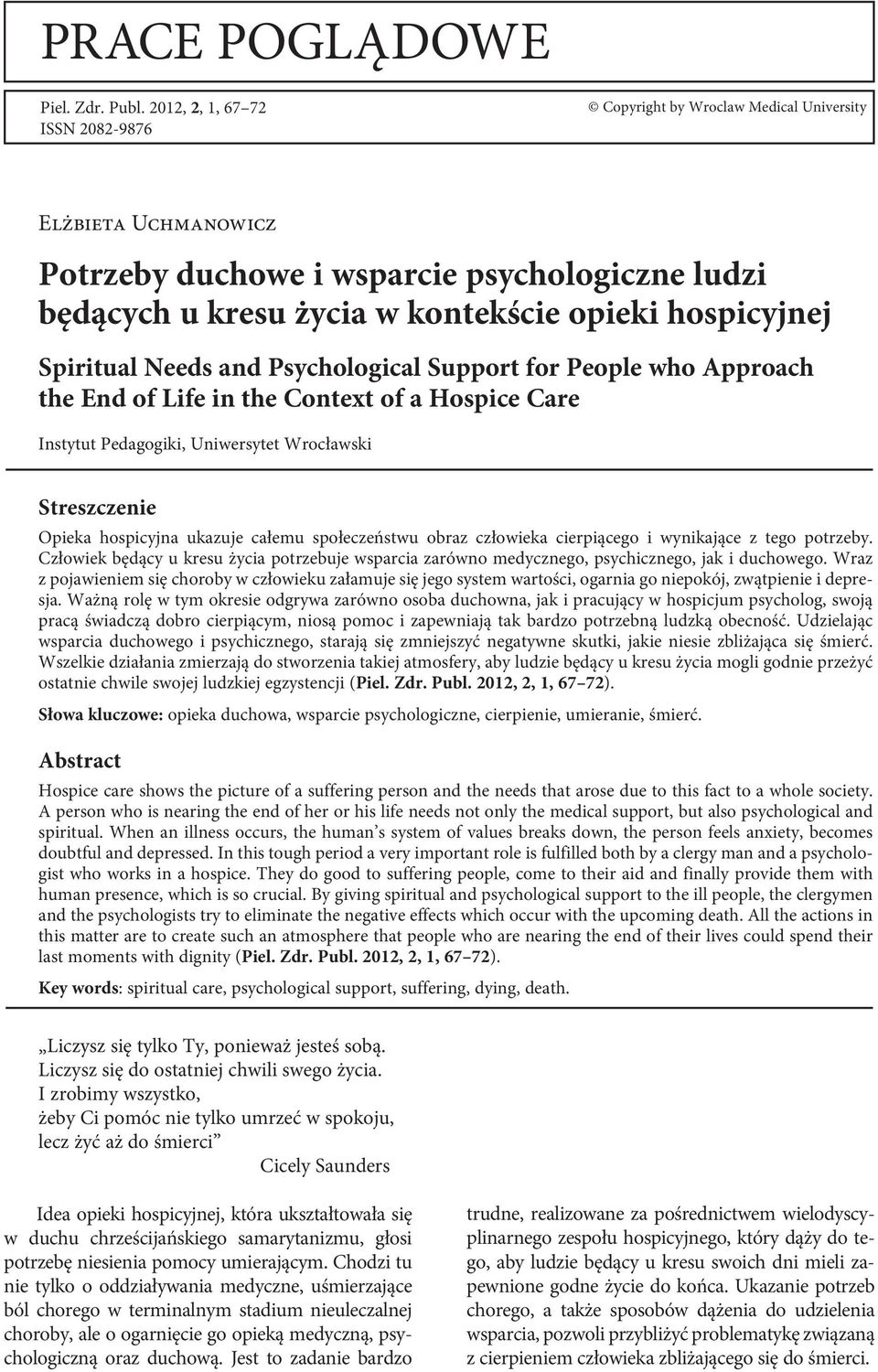 Spiritual Needs and Psychological Support for People who Approach the End of Life in the Context of a Hospice Care Instytut Pedagogiki, Uniwersytet Wrocławski Streszczenie Opieka hospicyjna ukazuje
