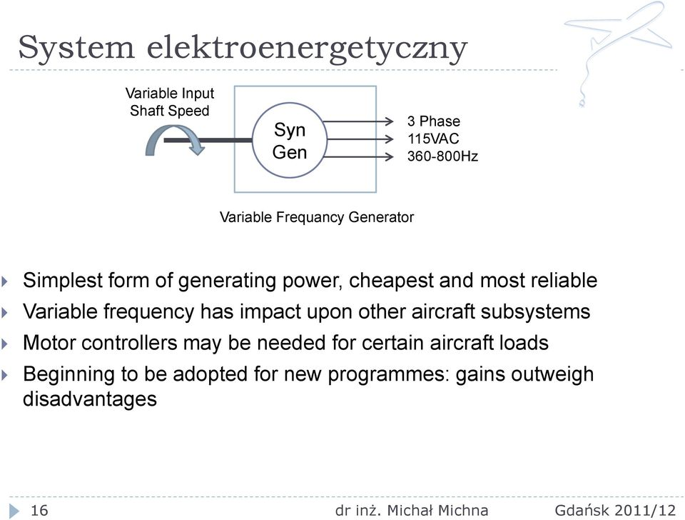 Variable frequency has impact upon other aircraft subsystems Motor controllers may be needed