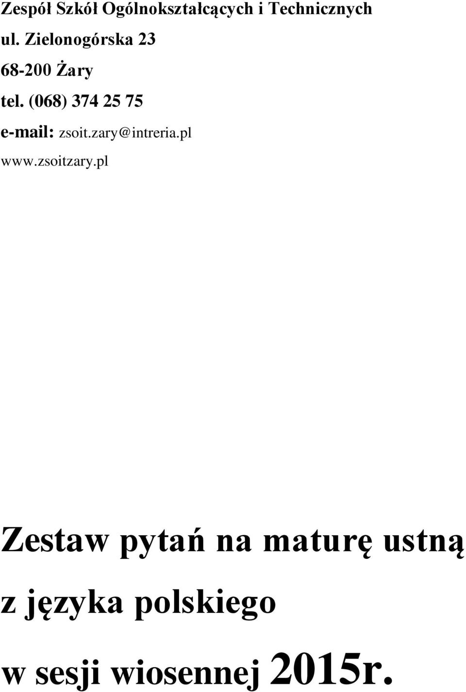 (068) 374 25 75 e-mail: zsoit.zary@intreria.pl www.