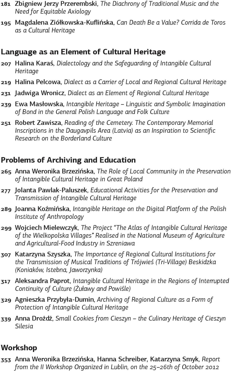 a Carrier of Local and Regional Cultural Heritage 231 Jadwiga Wronicz, Dialect as an Element of Regional Cultural Heritage 239 Ewa Masłowska, Intangible Heritage Linguistic and Symbolic Imagination