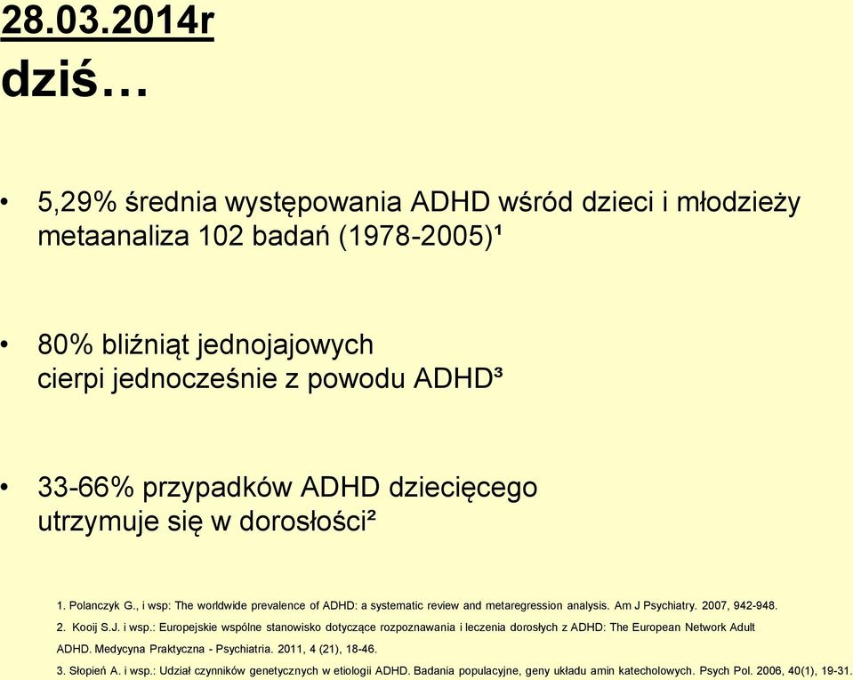 przypadków ADHD dziecięcego utrzymuje się w dorosłości² 1. Polanczyk G., i wsp: The worldwide prevalence of ADHD: a systematic review and metaregression analysis. Am J Psychiatry.