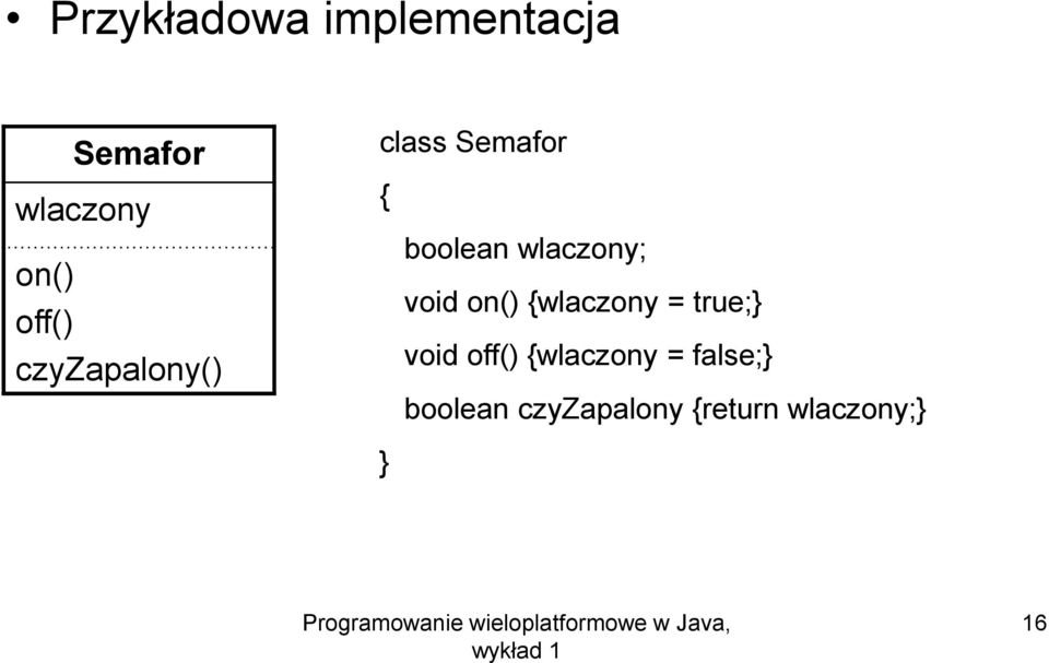wlaczony; void on() {wlaczony = true;} void off()