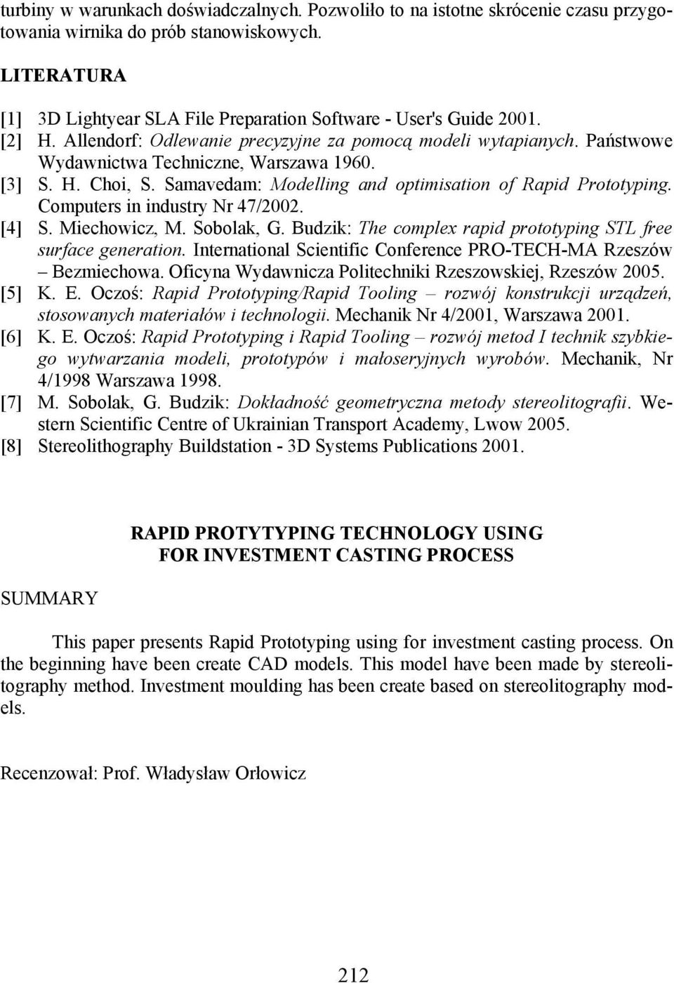 [3] S. H. Choi, S. Samavedam: Modelling and optimisation of Rapid Prototyping. Computers in industry Nr 47/2002. [4] S. Miechowicz, M. Sobolak, G.