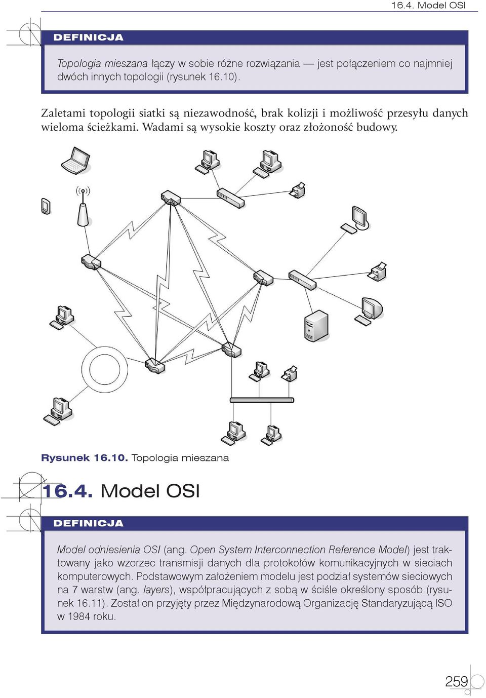 Model OSI Model odniesienia OSI (ang. Open System Interconnection Reference Model) jest traktowany jako wzorzec transmisji danych dla protokołów komunikacyjnych w sieciach komputerowych.