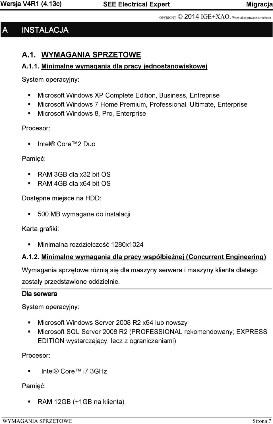 operacyjny: Microsoft Windows XP Complete Edition, Business, Entreprise Microsoft Windows 7 Home Premium, Professional, Ultimate, Enterprise Microsoft Windows 8, Pro, Enterprise Procesor: Intel Core