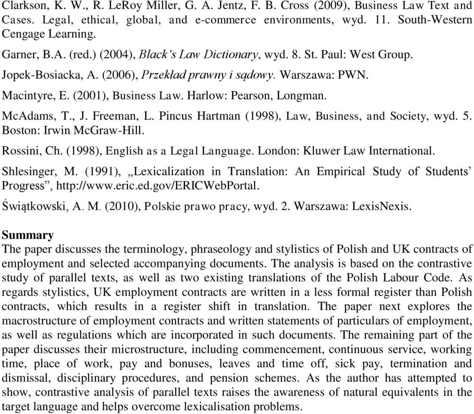 Harlow: Pearson, Longman. McAdams, T., J. Freeman, L. Pincus Hartman (1998), Law, Business, and Society, wyd. 5. Boston: Irwin McGraw-Hill. Rossini, Ch. (1998), English as a Legal Language.