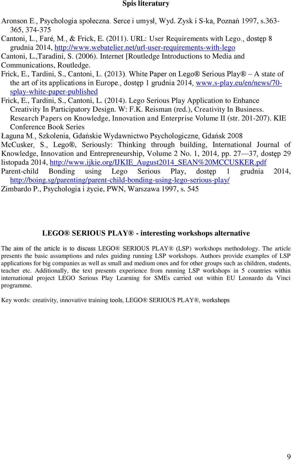 , Tardini, S., Cantoni, L. (2013). White Paper on Lego Serious Play A state of the art of its applications in Europe., dostęp 1 grudnia 2014, www.s-play.