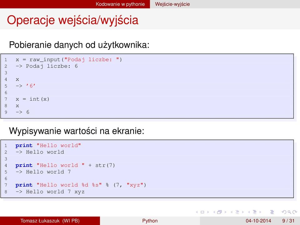 "ekranie: 1 print ""Hello world"" 2 -> Hello world 3 4 print ""Hello world "" + str(7) 5 -> Hello world 7"