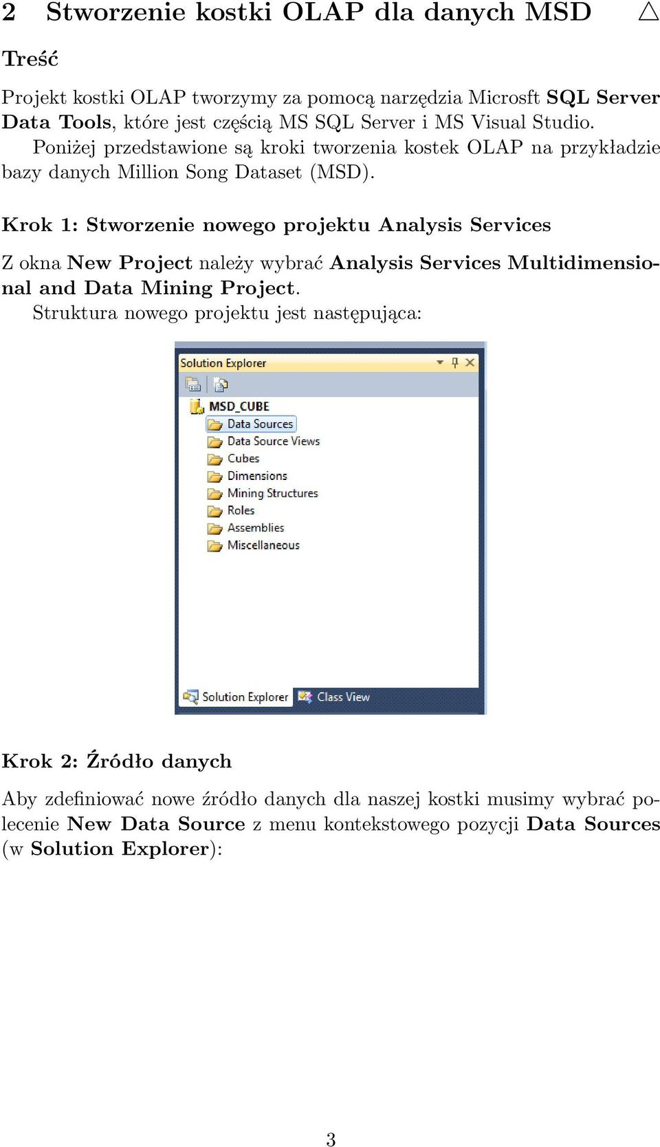 Krok 1: Stworzenie nowego projektu Analysis Services Z okna New Project należy wybrać Analysis Services Multidimensional and Data Mining Project.