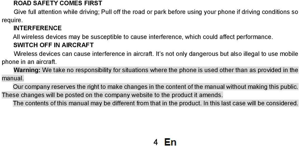 It s not only dangerous but also illegal to use mobile phone in an aircraft. Warning: We take no responsibility for situations where the phone is used other than as provided in the manual.