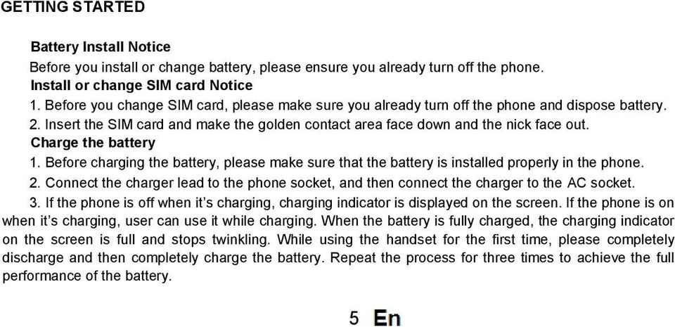 Charge the battery 1. Before charging the battery, please make sure that the battery is installed properly in the phone. 2.