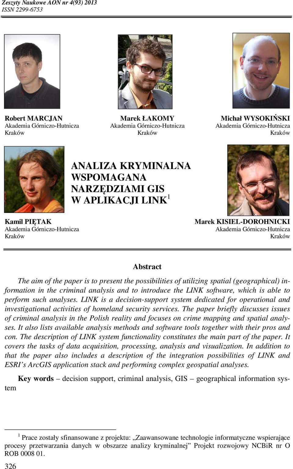 NARZĘDZIAMI GIS W APLIKACJI LINK 1 Kamil PIĘTAK Akademia Górniczo-Hutnicza Kraków Marek KISIEL-DOROHNICKI Akademia Górniczo-Hutnicza Kraków Abstract The aim of the paper is to present the