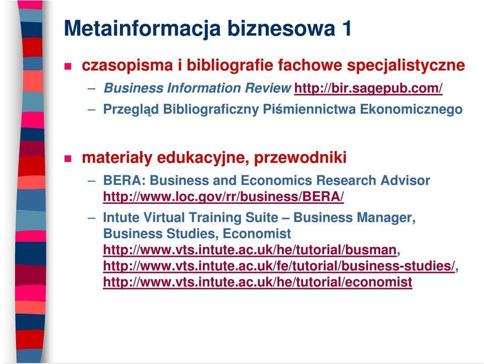 Advisor http://www.loc.gov/rr/business/bera/ Intute Virtual Training Suite Business Manager, Business Studies, Economist http://www.
