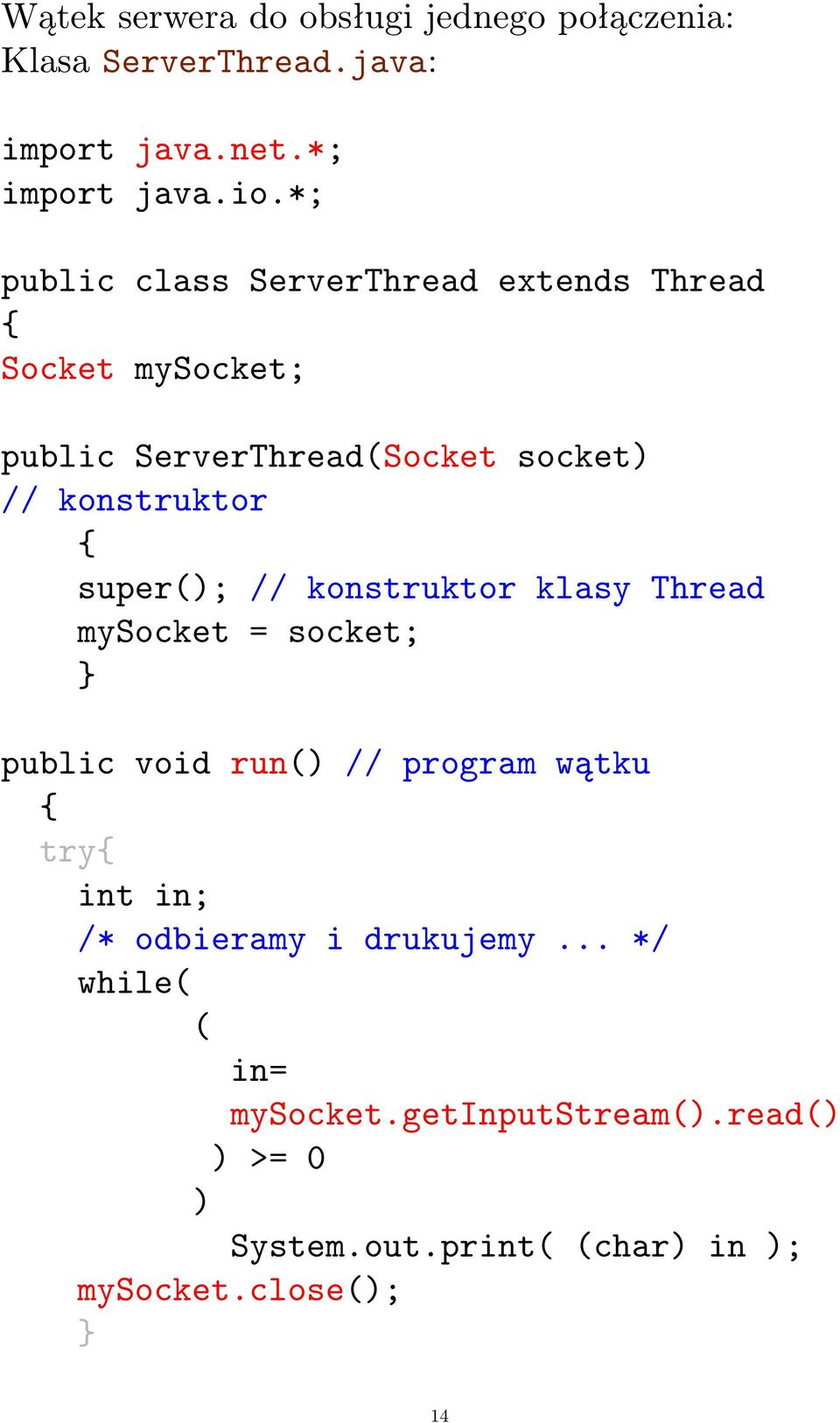{ super( // konstruktor klasy Thread mysocket = socket; public void run() // program wątku { try{ int in; /*