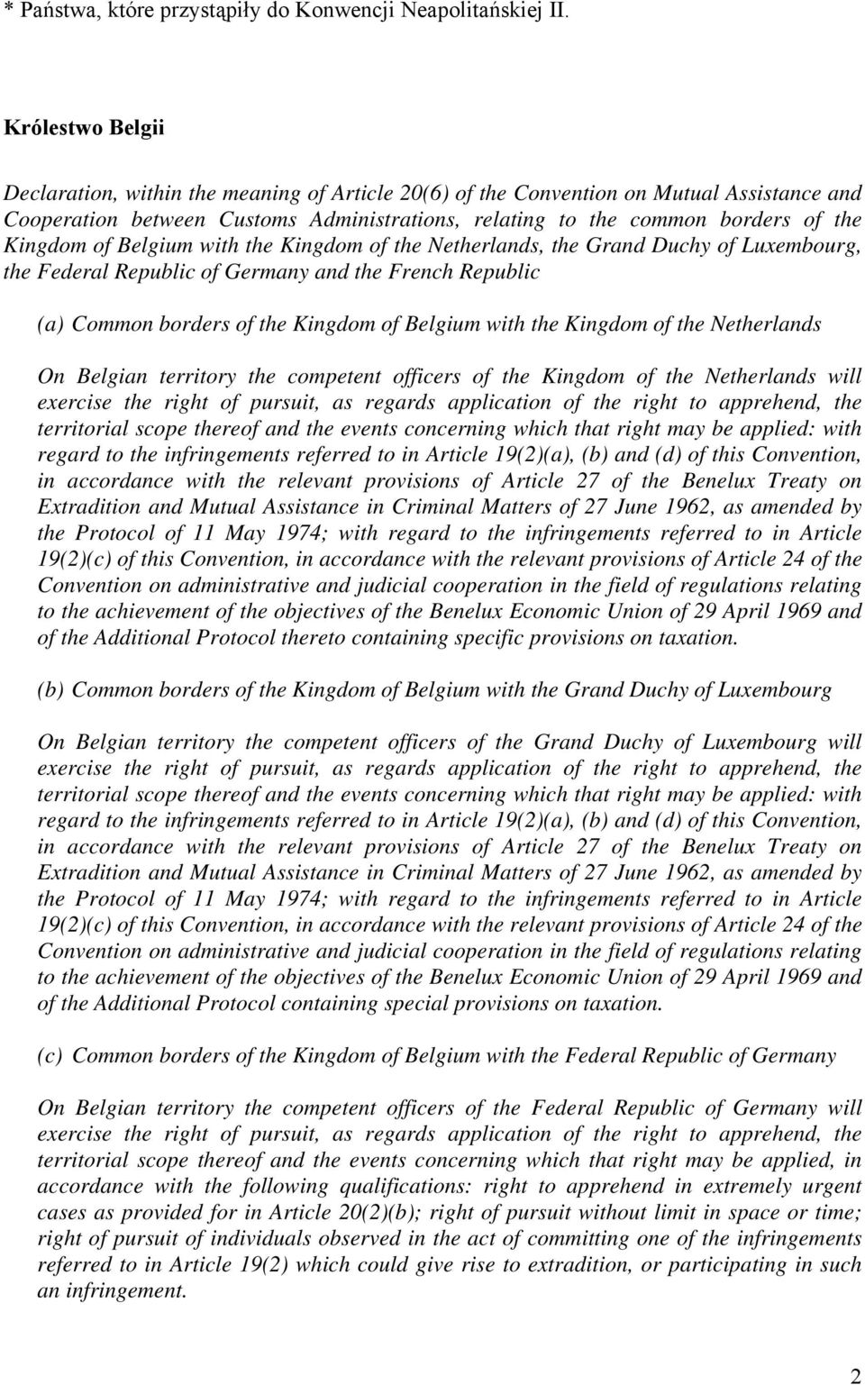 of Belgium with the Kingdom of the Netherlands, the Grand Duchy of Luxembourg, the Federal Republic of Germany and the French Republic (a) Common borders of the Kingdom of Belgium with the Kingdom of
