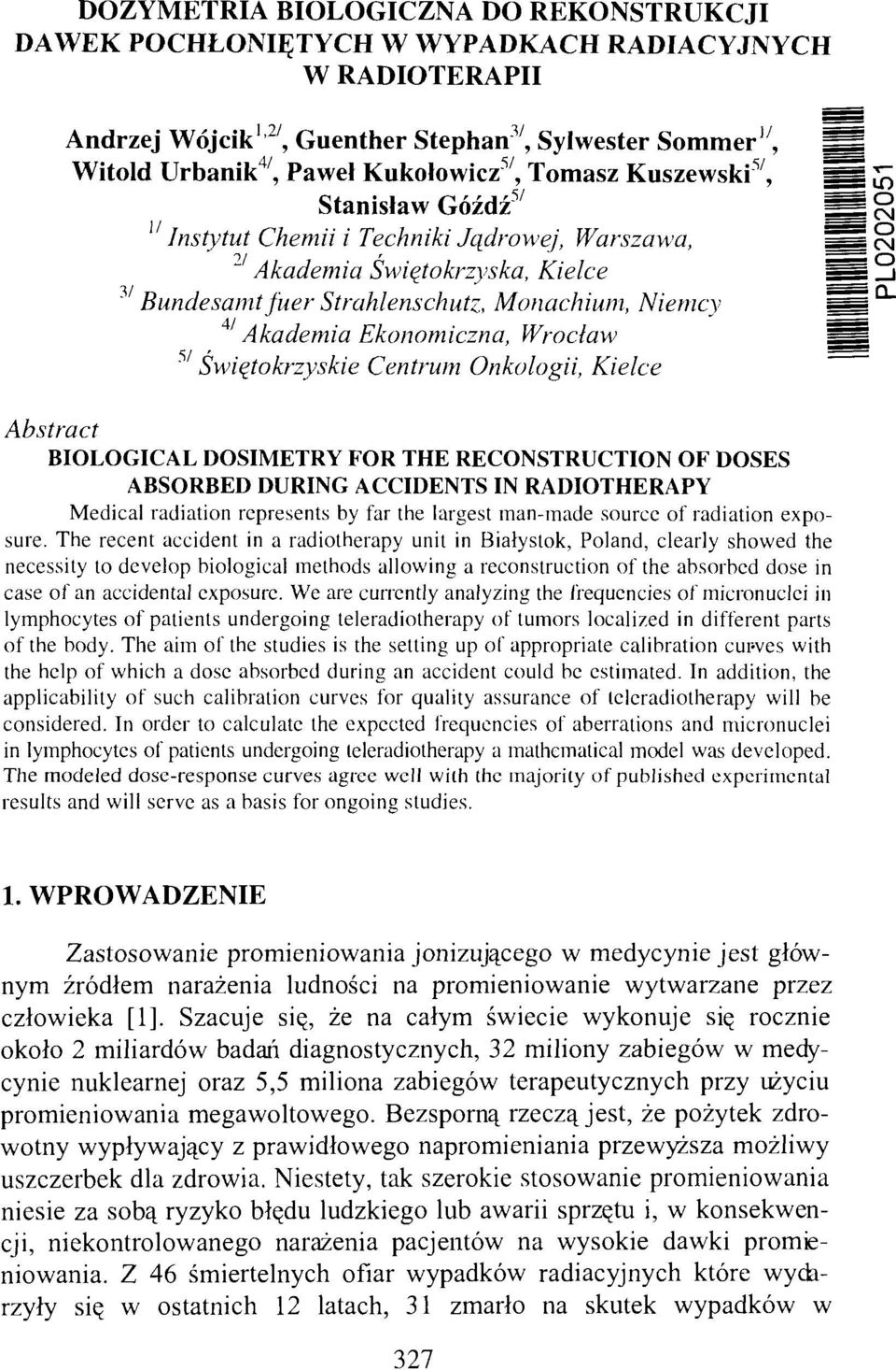Wroclaw 57 Świętokrzyskie Centrum Onkologii, Kielce Abstract BIOLOGICAL DOSIMETRY FOR THE RECONSTRUCTION OF DOSES ABSORBED DURING ACCIDENTS IN RADIOTHERAPY Medical radiation represents by far the
