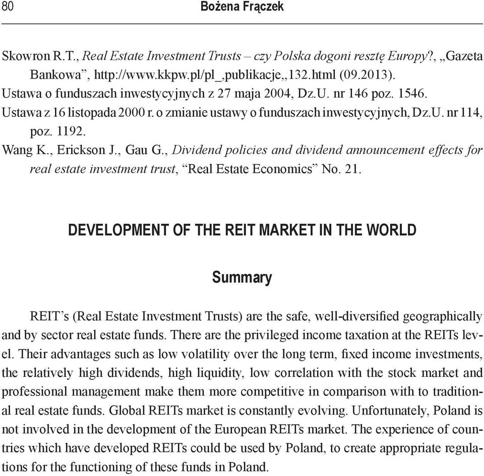 , Gau G., Dividend policies and dividend announcement effects for real estate investment trust, Real Estate Economics No. 21.