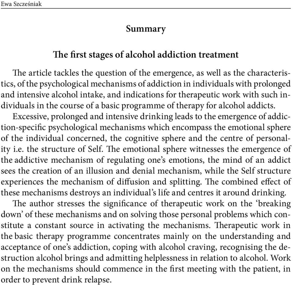 Excessive, prolonged and intensive drinking leads to the emergence of addiction-specific psychological mechanisms which encompass the emotional sphere of the individual concerned, the cognitive