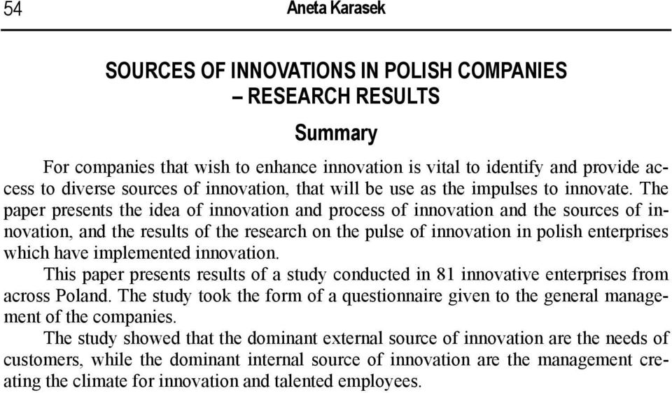 The paper presents the idea of innovation and process of innovation and the sources of innovation, and the results of the research on the pulse of innovation in polish enterprises which have