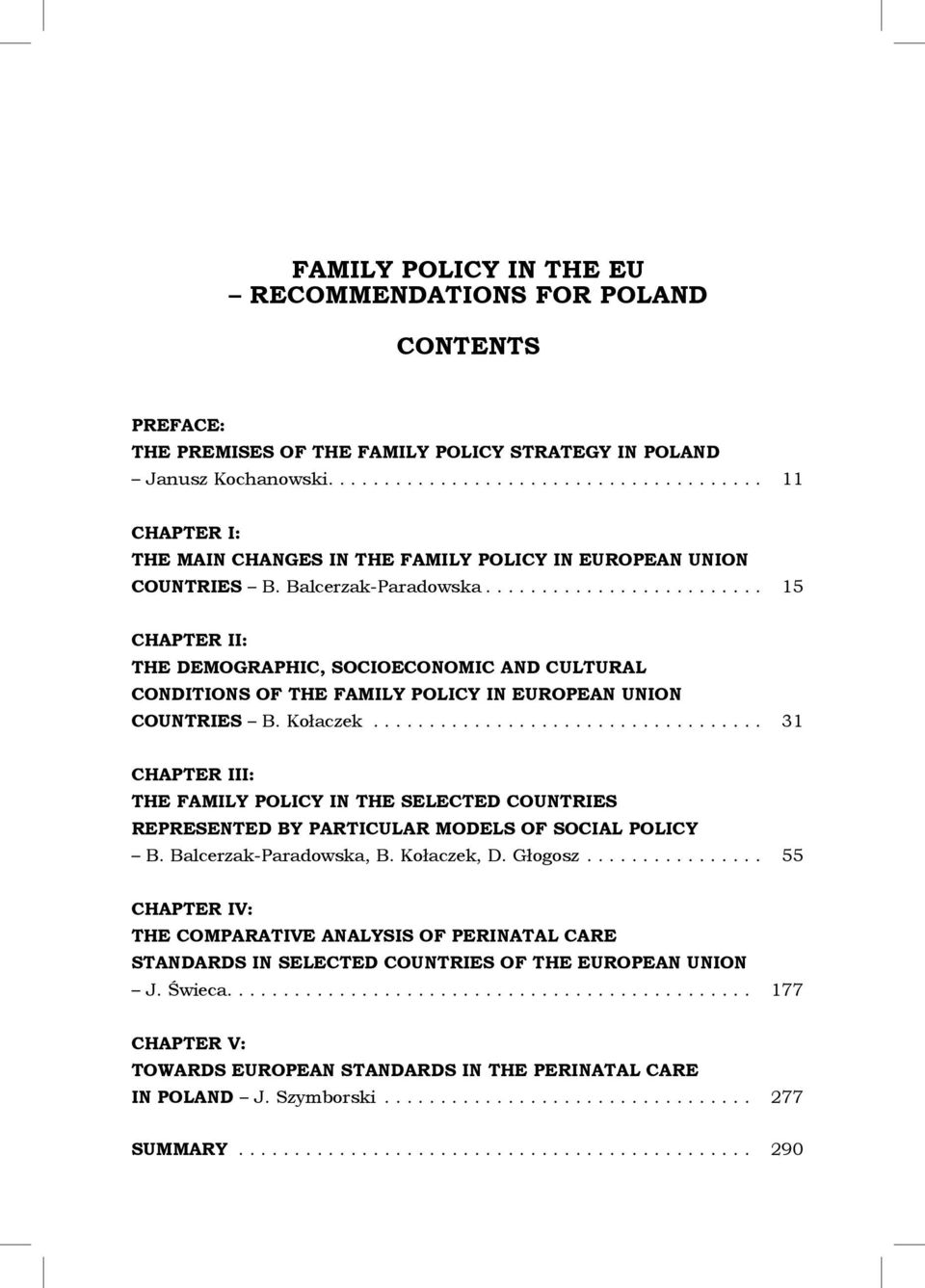 ........................ 15 CHAPTER II: THE DEMOGRAPHIC, SOCIOECONOMIC AND CULTURAL CONDITIONS OF THE FAMILY POLICY IN EUROPEAN UNION COUNTRIES B. Kołaczek.