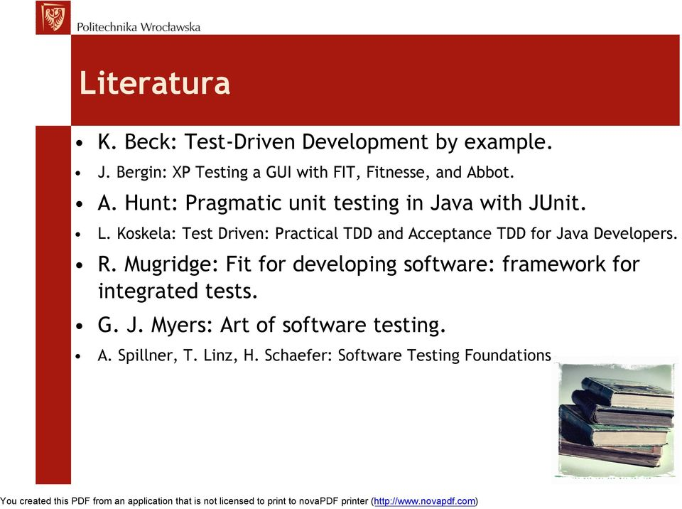 L. Koskela: Test Driven: Practical TDD and Acceptance TDD for Java Developers. R.