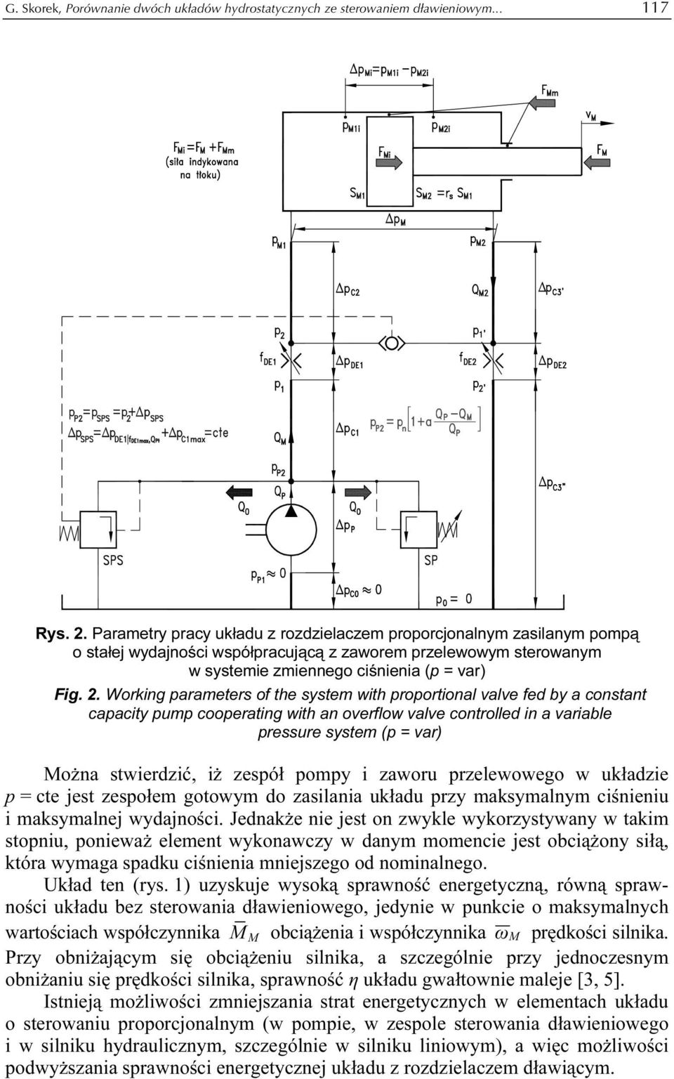 Working parameters of the system with proportional valve fed by a constant capacity pump cooperating with an overflow valve controlled in a variable pressure system (p = var) Można stwierdzić, iż