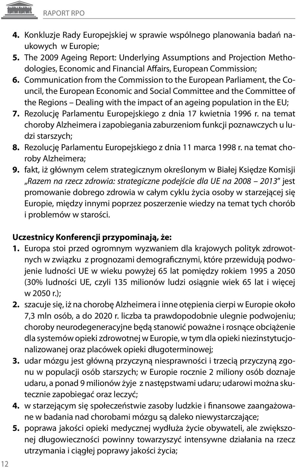 Communication from the Commission to the European Parliament, the Council, the European Economic and Social Committee and the Committee of the Regions Dealing with the impact of an ageing population