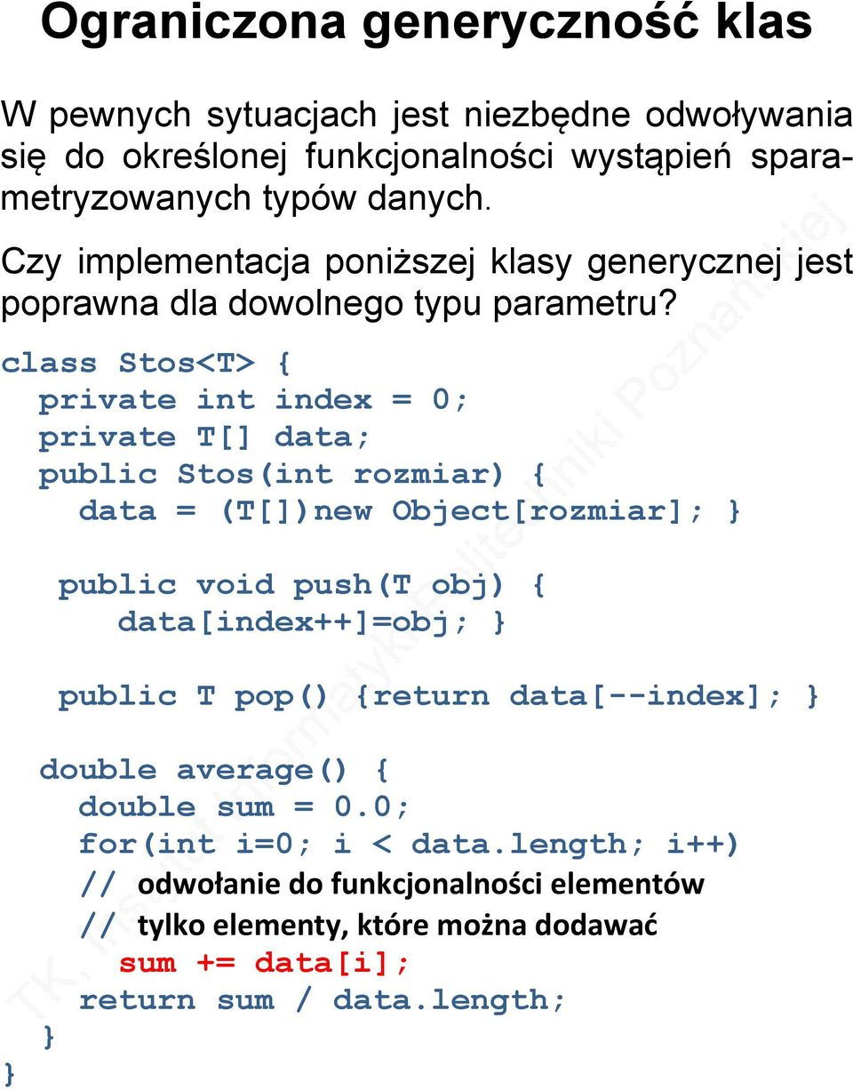 class Stos<T> { private int index = 0; private T[] data; public Stos(int rozmiar) { data = (T[])new Object[rozmiar]; public void push(t obj) {