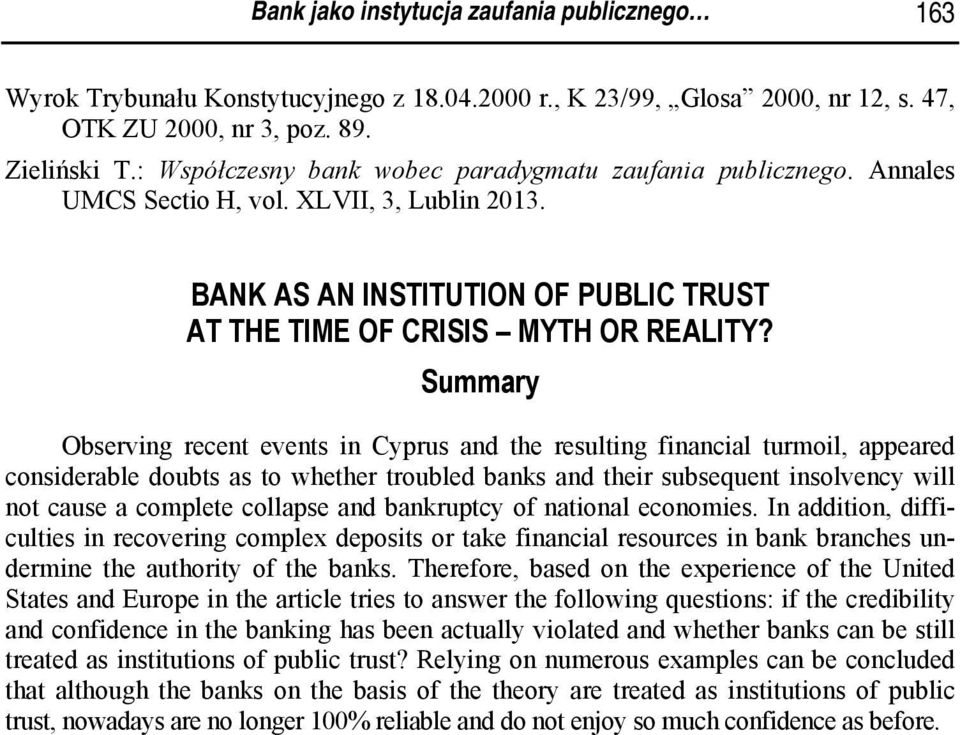 Summary Observing recent events in Cyprus and the resulting financial turmoil, appeared considerable doubts as to whether troubled banks and their subsequent insolvency will not cause a complete