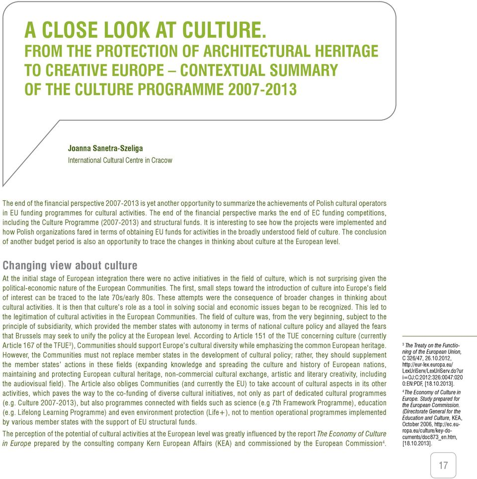 financial perspective 2007-2013 is yet another opportunity to summarize the achievements of Polish cultural operators in EU funding programmes for cultural activities.