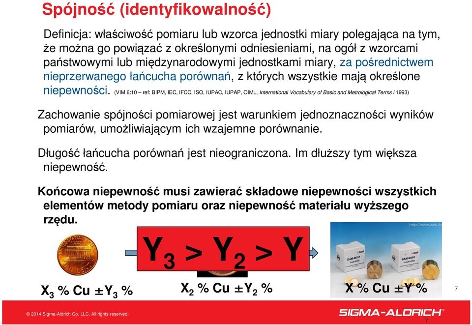 (VIM 6:10 ref: BIPM, IEC, IFCC, ISO, IUPAC, IUPAP, OIML, International Vocabulary of Basic and Metrological Terms i 1993) Zachowanie spójności pomiarowej jest warunkiem jednoznaczności wyników