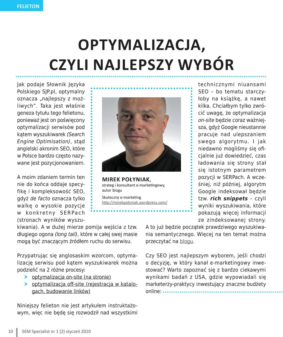 bardzo często nazywane jest pozycjonowaniem. MIREK POŁYNIAK, strateg i konsultant e-marketingowy, autor blogu Skuteczny e-marketing http://mirekpolyniak.wordpress.