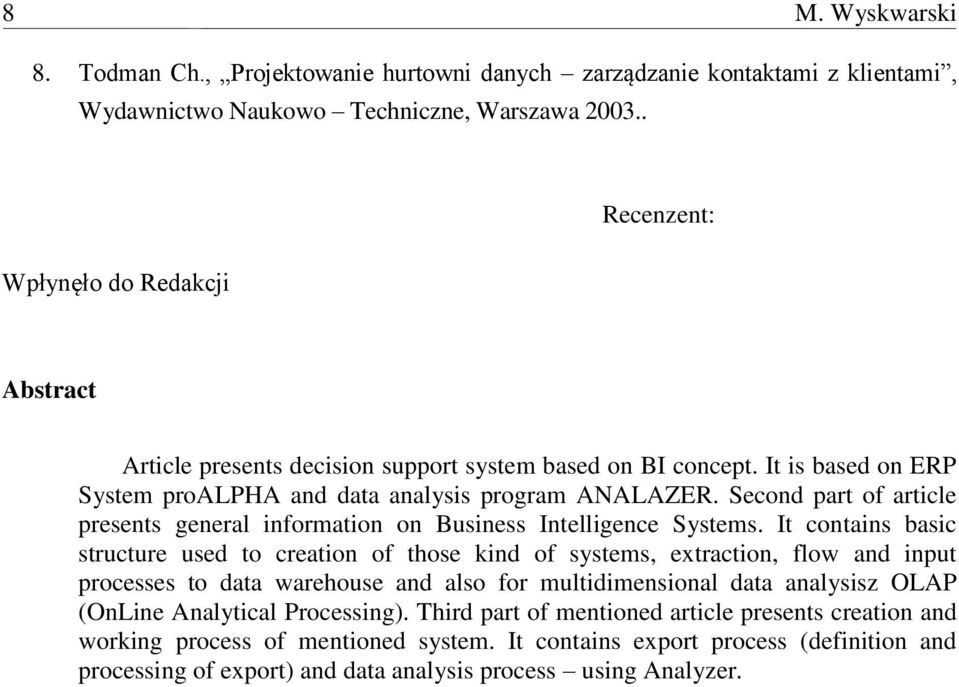 Second part of article presents general information on Business Intelligence Systems.