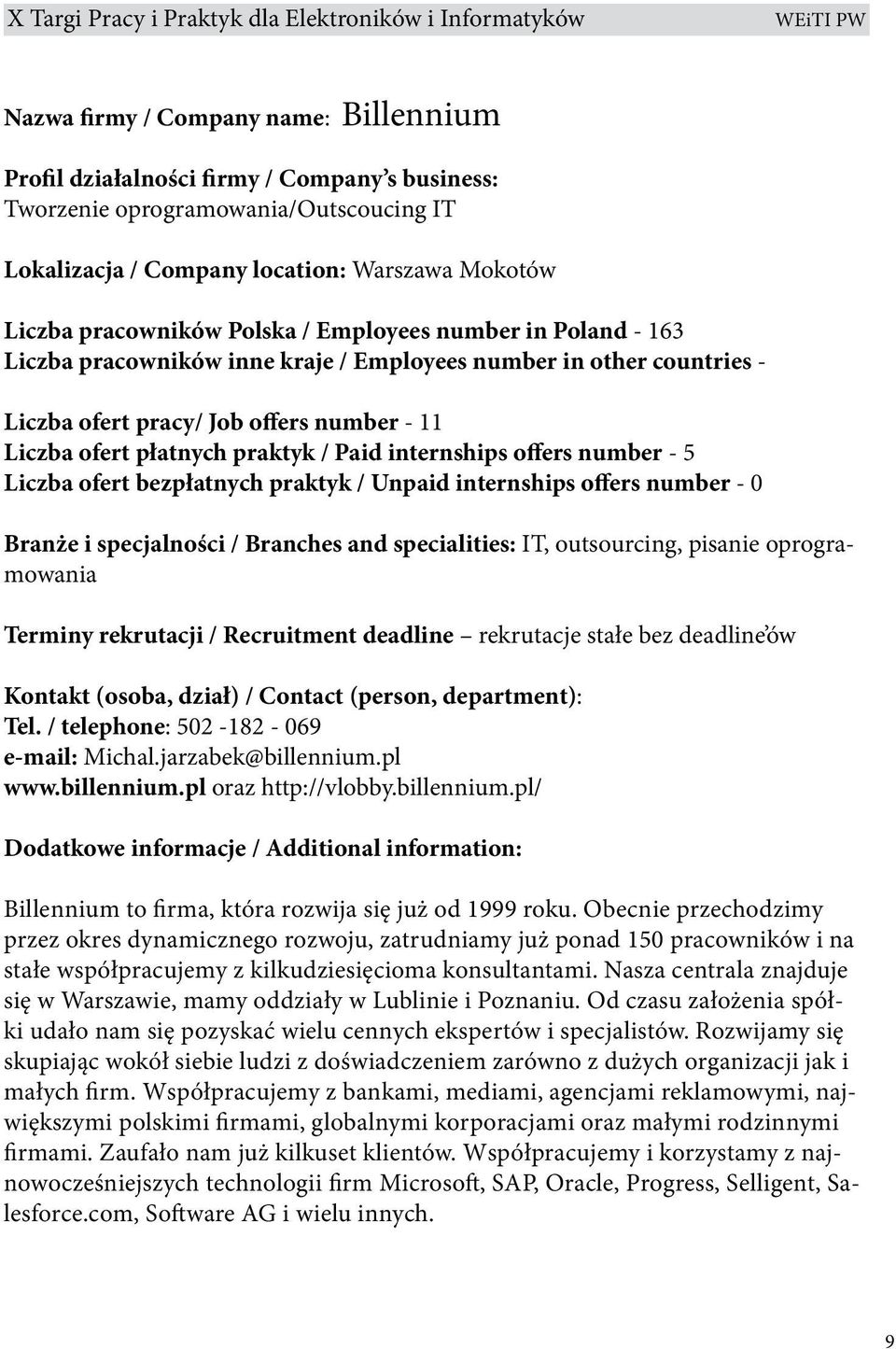 praktyk / Unpaid internships offers number - 0 Branże i specjalności / Branches and specialities: IT, outsourcing, pisanie oprogramowania Terminy rekrutacji / Recruitment deadline rekrutacje stałe