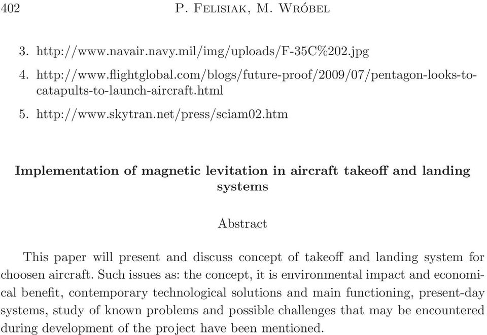 htm Implementation of magnetic levitation in aircraft takeoff and landing systems Abstract This paper will present and discuss concept of takeoff and landing system for choosen
