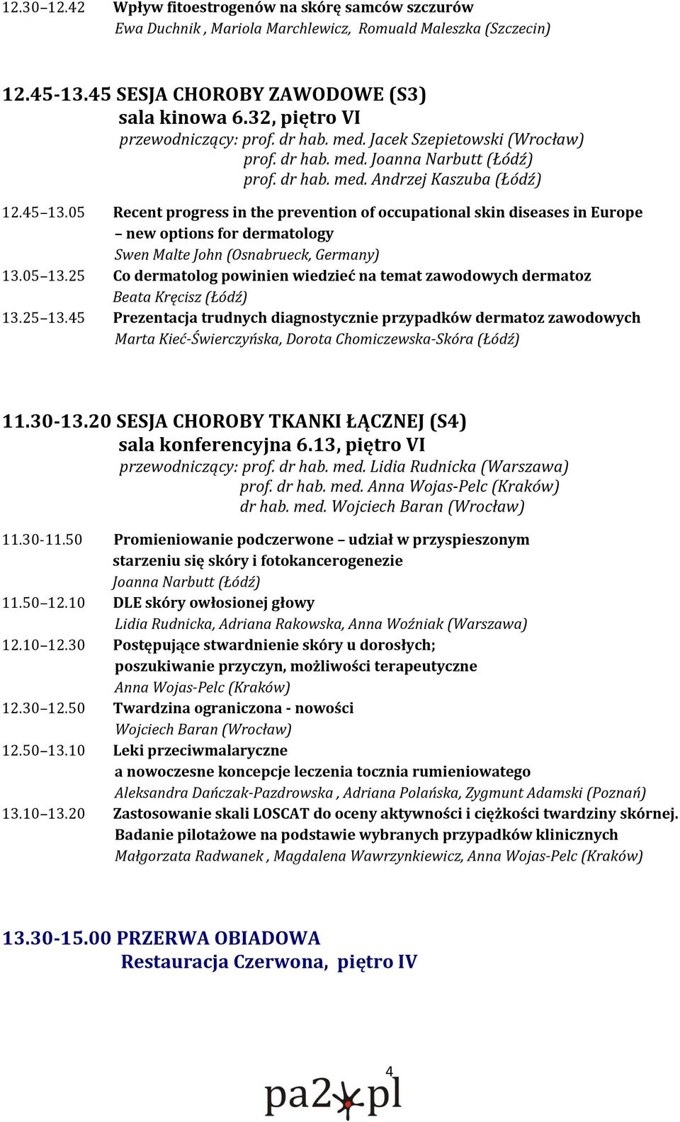 05 Recent progress in the prevention of occupational skin diseases in Europe new options for dermatology Swen Malte John (Osnabrueck, Germany) 13.05 13.