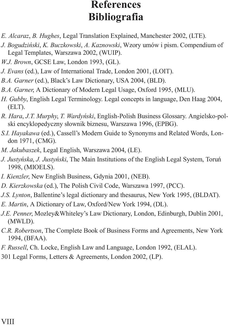 ), Black s Law Dictionary, USA 2004, (BLD). B.A. Garner, A Dictionary of Modern Legal Usage, Oxford 1995, (MLU). H. Gubby, English Legal Terminology. Legal concepts in language, Den Haag 2004, (ELT).