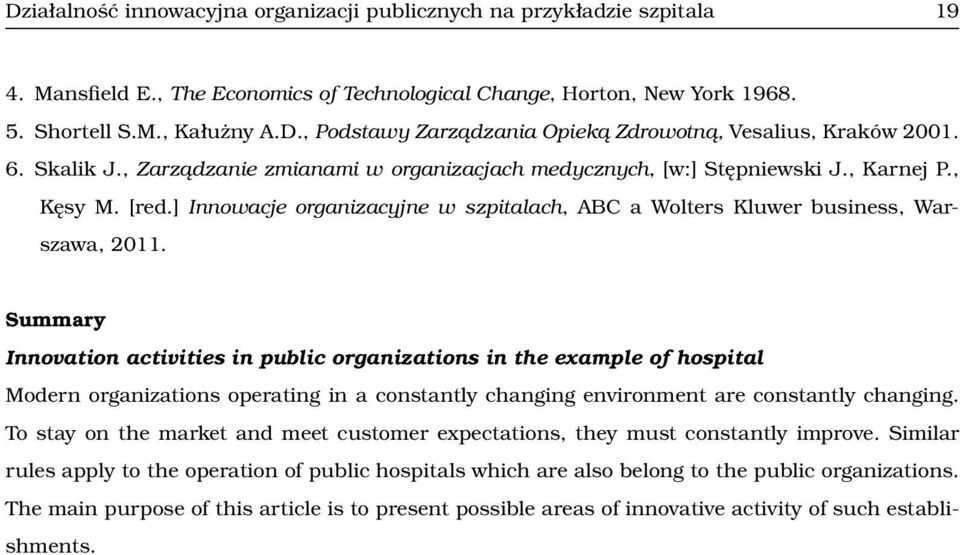 Summary Innovation activities in public organizations in the example of hospital Modern organizations operating in a constantly changing environment are constantly changing.