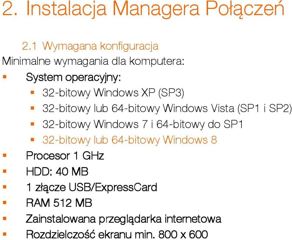 (SP3) 32-bitowy lub 64-bitowy Windows Vista (SP1 i SP2) 32-bitowy Windows 7 i 64-bitowy do SP1