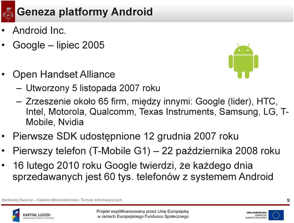 Google (lider), HTC, Intel, Motorola, Qualcomm, Texas Instruments, Samsung, LG, T- Mobile, Nvidia Pierwsze SDK
