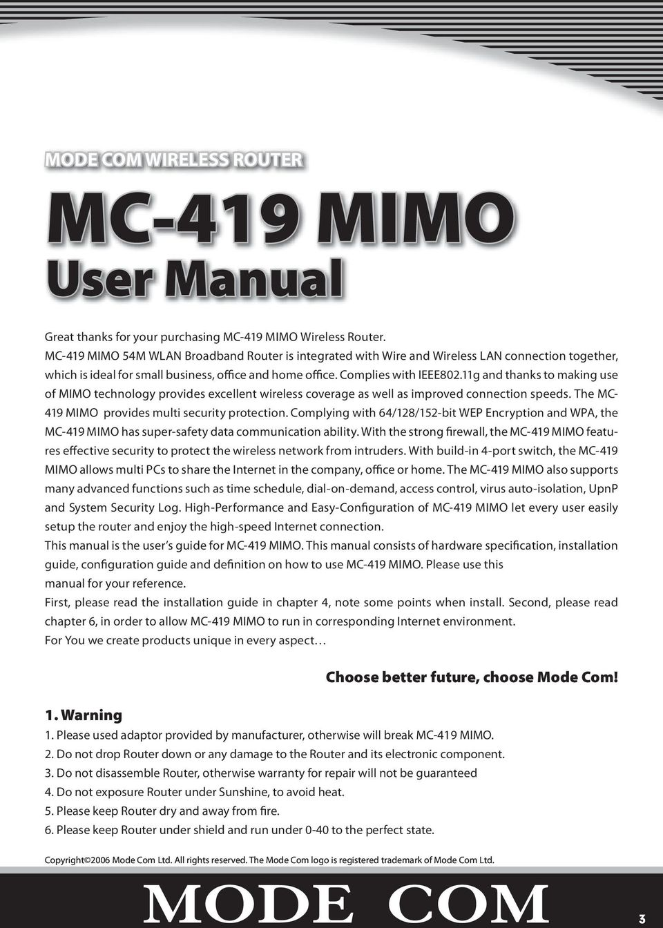 11g and thanks to making use of MIMO technology provides excellent wireless coverage as well as improved connection speeds. The MC- 419 MIMO provides multi security protection.