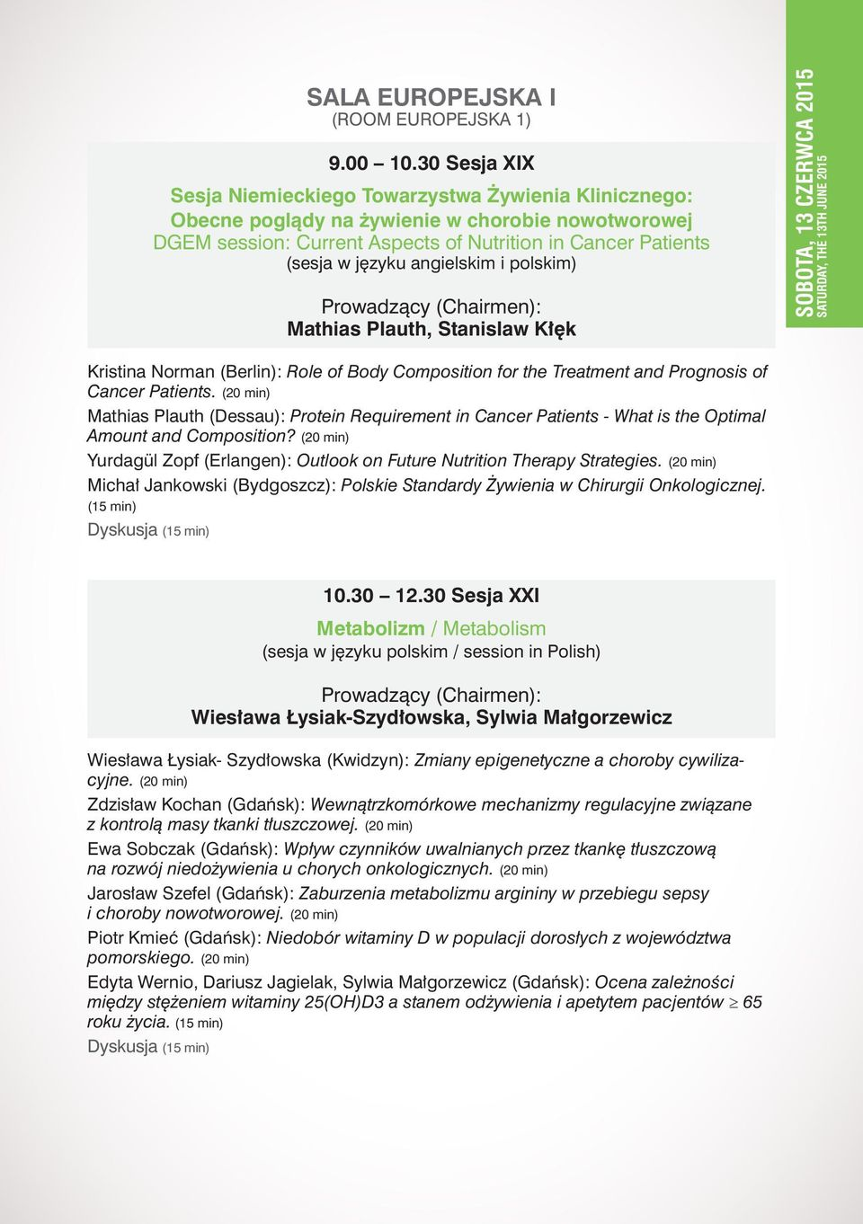 angielskim i polskim) Mathias Plauth, Stanislaw Kłęk SOBOTA, 13 CZERWCA 2015 SATURDAY, THE 13TH JUNE 2015 Kristina Norman (Berlin): Role of Body Composition for the Treatment and Prognosis of Cancer