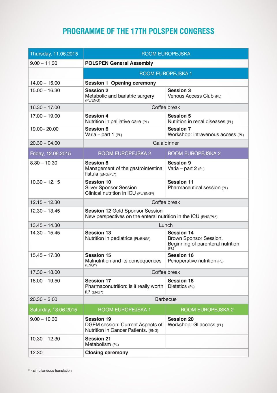 30 04.00 Gala dinner Session 3 Venous Access Club (PL) Session 5 Nutrition in renal diseases (PL) Session 7 Workshop: intravenous access (PL) Friday, 12.06.2015 ROOM EUROPEJSKA 2 ROOM EUROPEJSKA 2 8.