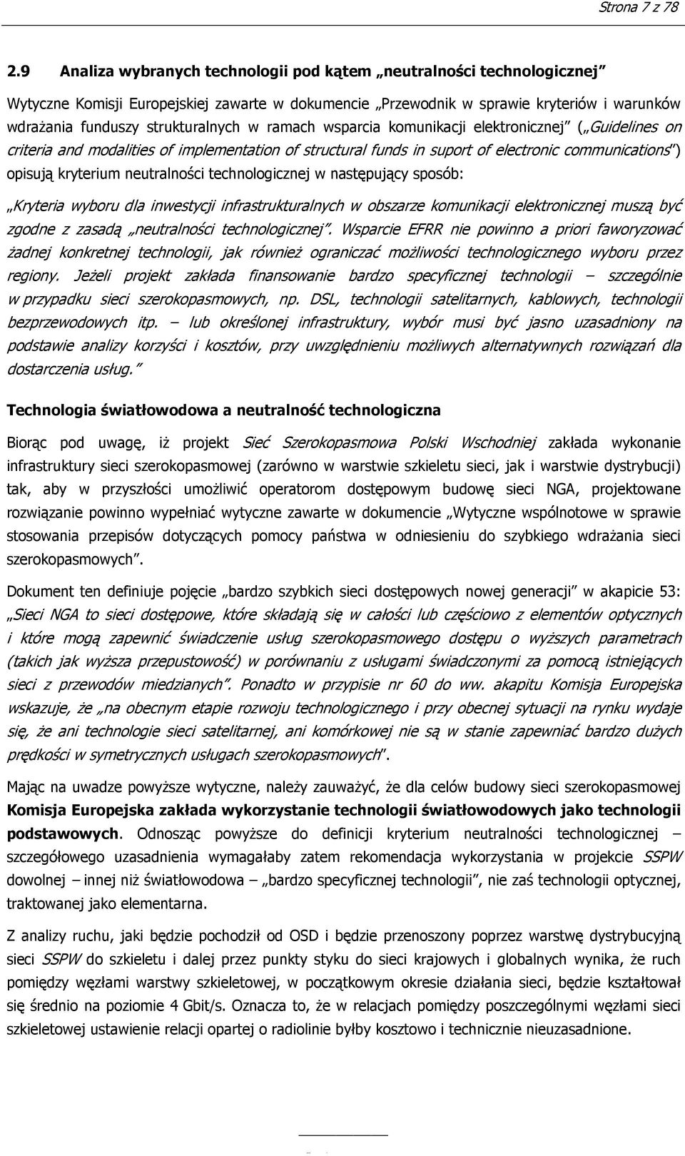 ramach wsparcia komunikacji elektronicznej ( Guidelines on criteria and modalities of implementation of structural funds in suport of electronic communications ) opisują kryterium neutralności